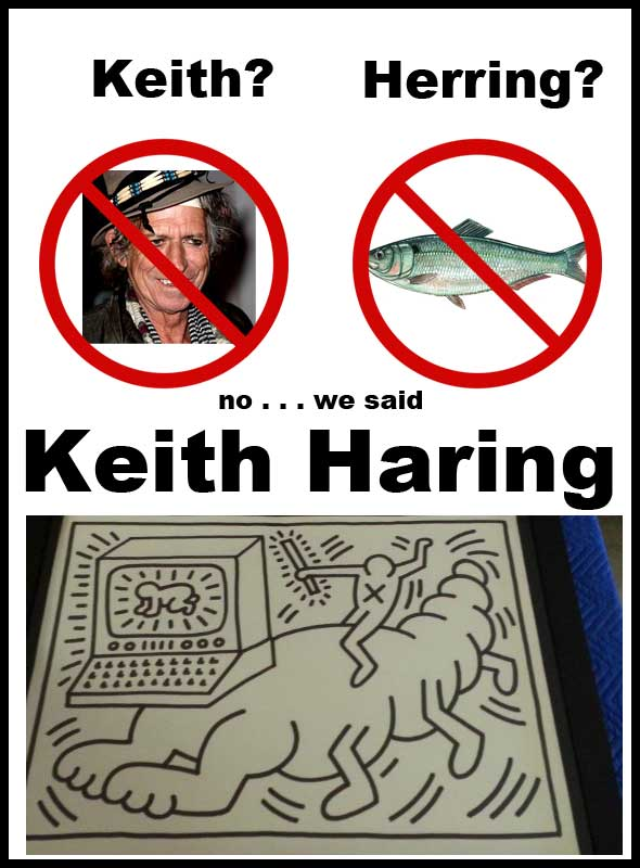 Keith Haring, not Keith Richard or herring. The ARTIST