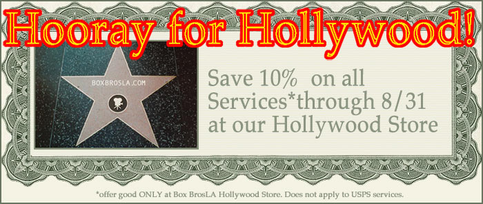 Save 10% onall packing, shipping services and supplies at Box Brothers Hollywood store through  Aug. 31st