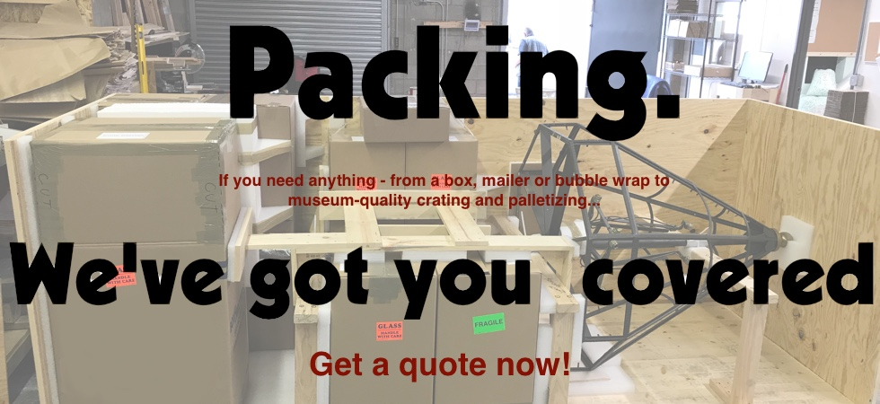 top quality packing and shipping of any item worldwide. We specialize in art shipping, antiques and delicate items.